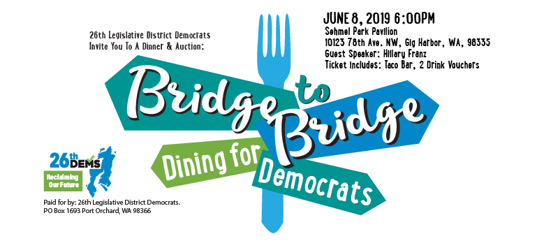 HUGE SUCCESS!!! The 26th LD Democrats Annual Dine For Democrats at our Bridge To Bridge Dinner & Auction HUGE SUCCESS!! Date: Saturday, June 8th 2019 Speakers Derek Kilmer, House Congressional District 6, Hilary Franz, WA Commissioner of Public Lands THANK YOU ALL FOR MAKING THIS THE BEST EVENING OF THE YEAR! SEE YOU ALL NEXT […]